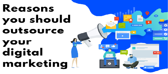 Reasons you should outsource your digital marketing