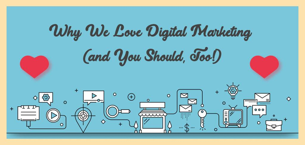 why we love digital marketing