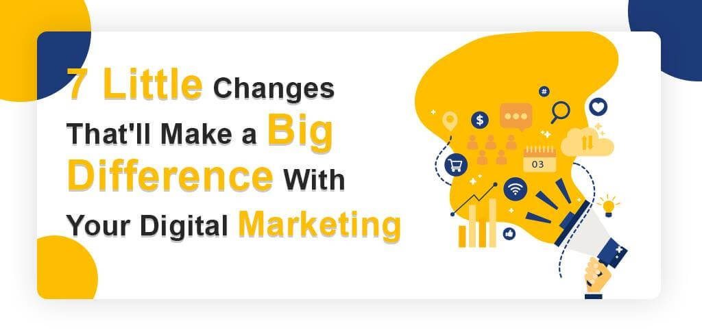 digital marketing 7 changes