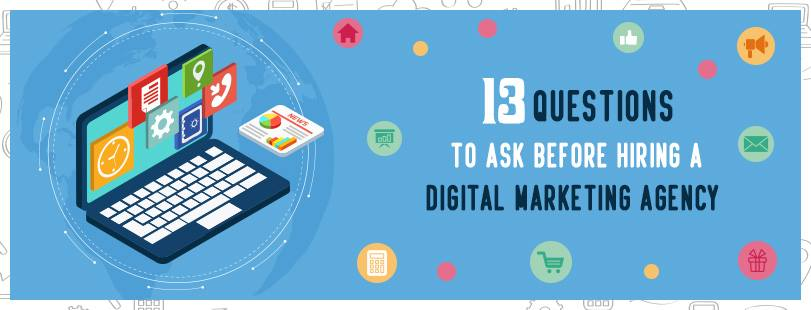 13 questions before hiring digital marketing agency