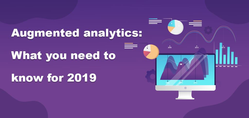 Augmented analytics: What you need to know for 2019