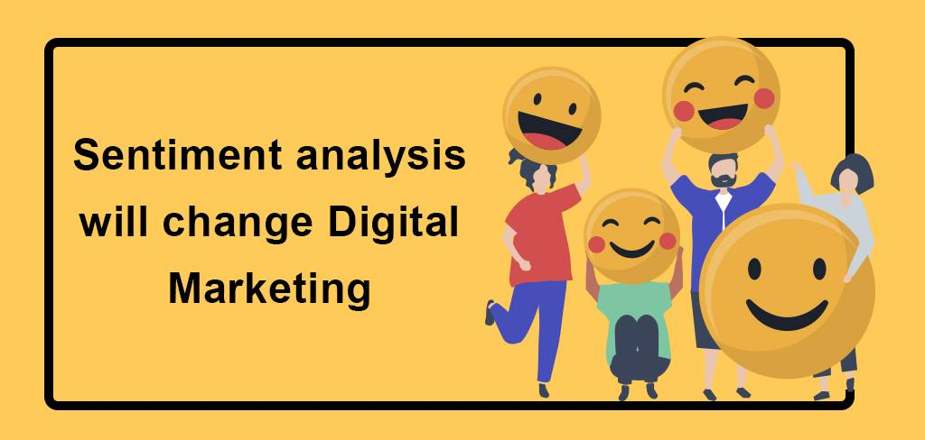 Sentiment analysis will change digital marketing