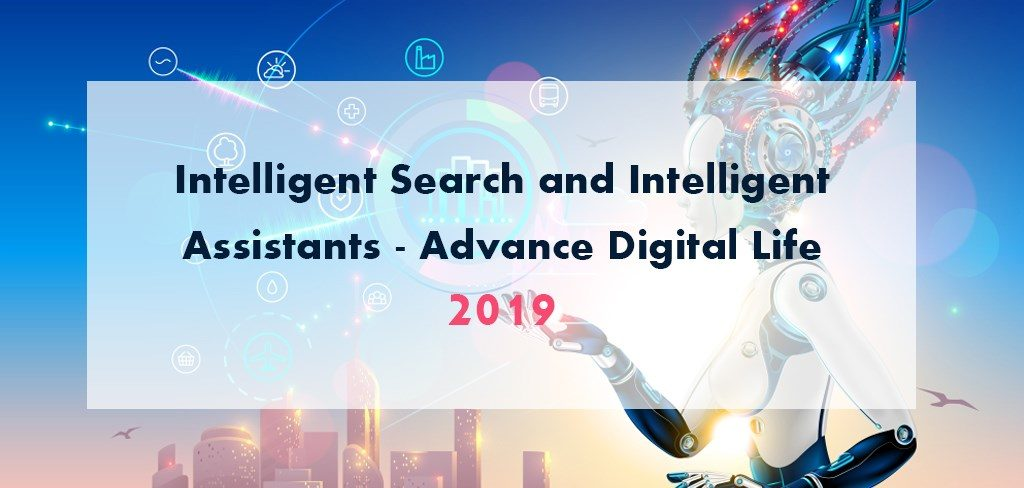 Intelligent Search and Intelligent Assistants - Advance Digital Life 2019
