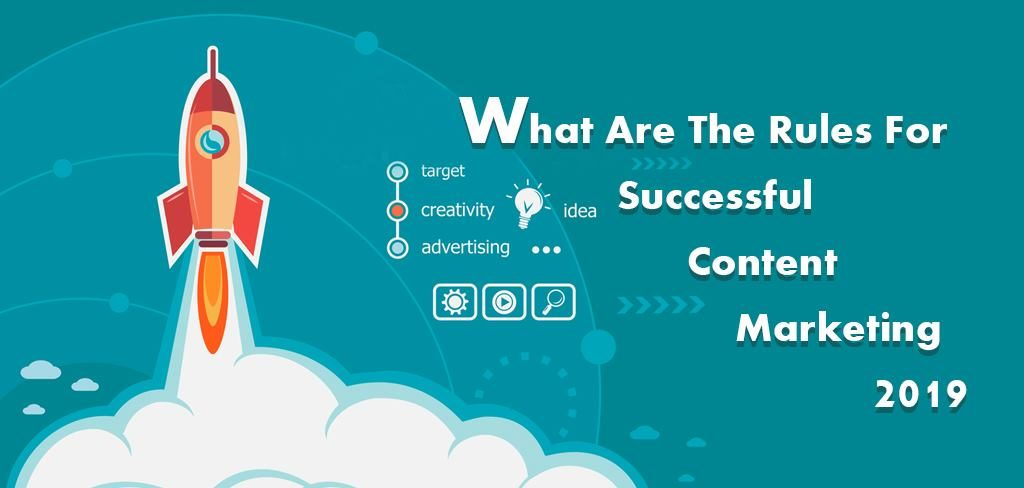 What Are The Rules For Successful Content Marketing 2019