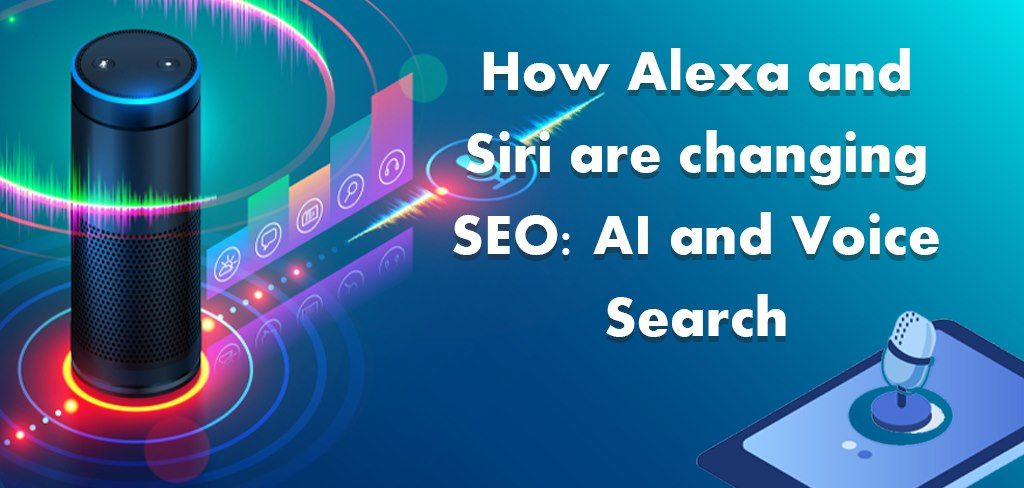 How Alexa and Siri are changing SEO: AI and Voice Search