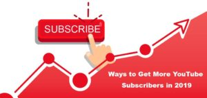 Ways to Get More YouTube Subscribers in 2019