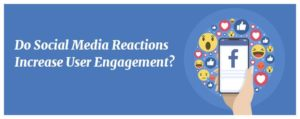 Do Social Media Reactions Increase User Engagement?