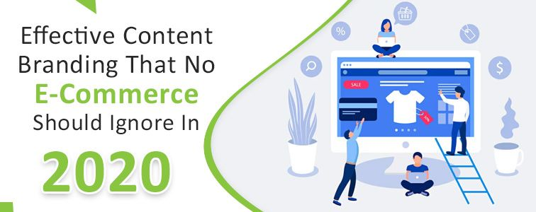 Effective Content Branding That No E-Commerce Should Ignore In 2020